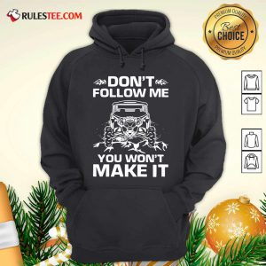 Don't Follow Me You Won't Make It Hoodie - Design By Rulestee.com