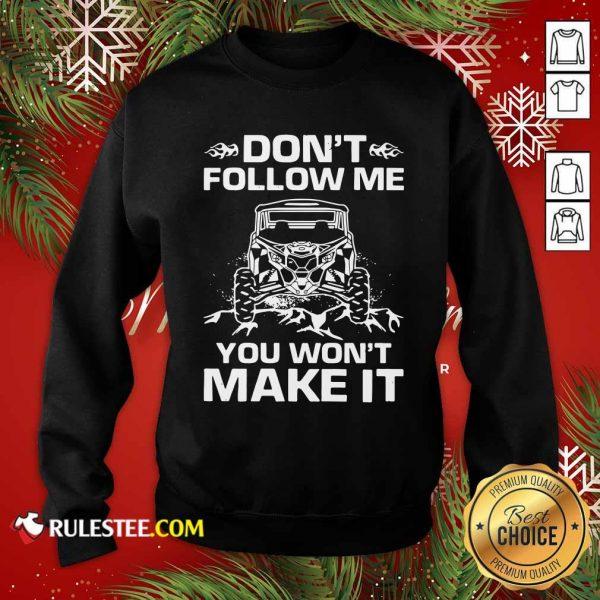 Don't Follow Me You Won't Make It Sweatshirt - Design By Rulestee.com