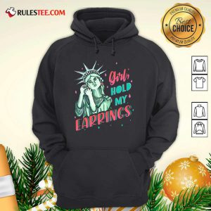 Feminist NYC Statue of Liberty Girl Hold My Earrings Anti Trump Hoodie - Design By Rulestee.com
