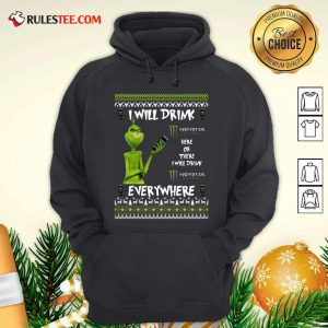 Grinch I Will Drink Monster Here Or There I Will Drink Everywhere 2020 Hoodie - Design By Rulestee.com