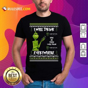 Grinch I Will Drink Monster Here Or There I Will Drink Everywhere 2020 Shirt - Design By Rulestee.com