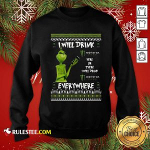 Grinch I Will Drink Monster Here Or There I Will Drink Everywhere 2020 Sweatshirt - Design By Rulestee.com