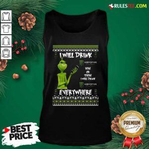Grinch I Will Drink Monster Here Or There I Will Drink Everywhere 2020 Tank Top - Design By Rulestee.com