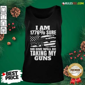 I Am 1776% Sure No One Will Be Taking My Guns Tank Top - Design By Rulestee.com