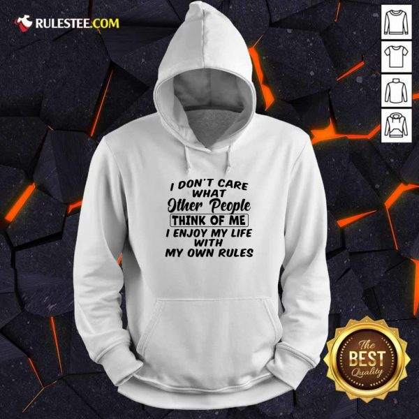 I Dont Care What Other People Think Of Me I Enjoy My Life With My Own Rules Hoodie - Design By Rulestee.com