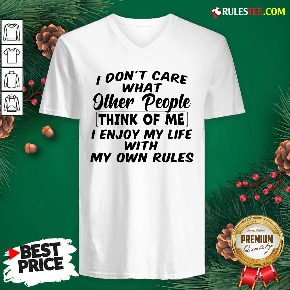 I Dont Care What Other People Think Of Me I Enjoy My Life With My Own Rules V-neck - Design By Rulestee.com