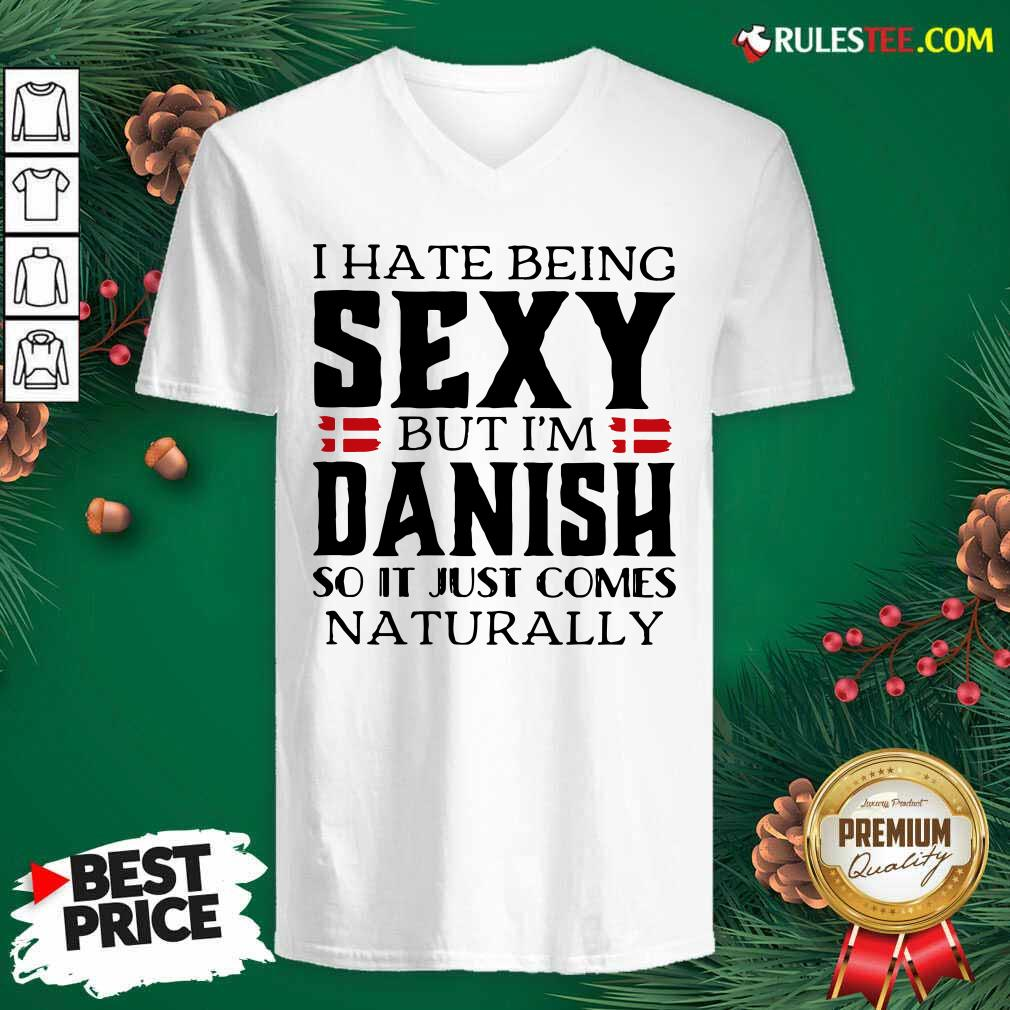 I Hate Being Sexy But I'm Danish So It Just Comes Naturally V-neck - Design By Rulestee.com