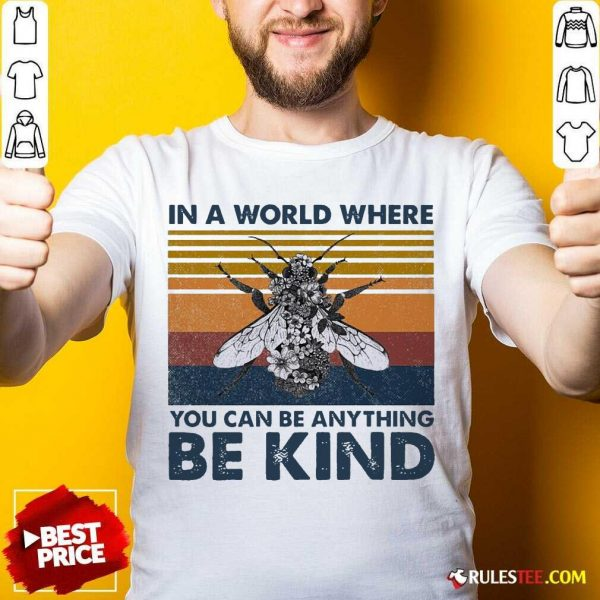 In A World Where You Can Be Anything Be Kind Vintage Shirt - Design By Rulestee.com