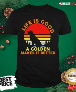 Life Is Good A Golden Makes It Better Vintage Shirt - Design By Rulestee.com