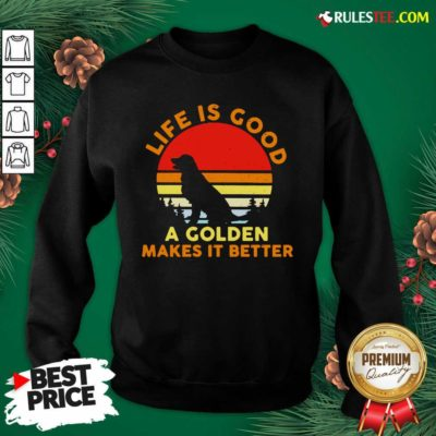 Life Is Good A Golden Makes It Better Vintage Sweatshirt - Design By Rulestee.com