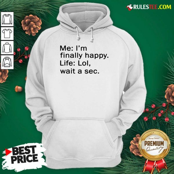 Awesome Me Im Finally Happy Life Lol Wait A Sec Hoodie - Design By Rulestee.com