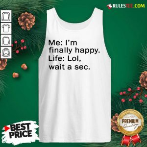 Awesome Me Im Finally Happy Life Lol Wait A Sec Tank Top - Design By Rulestee.com