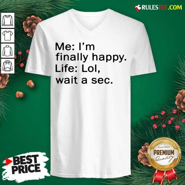 Awesome Me Im Finally Happy Life Lol Wait A Sec V-neck - Design By Rulestee.com