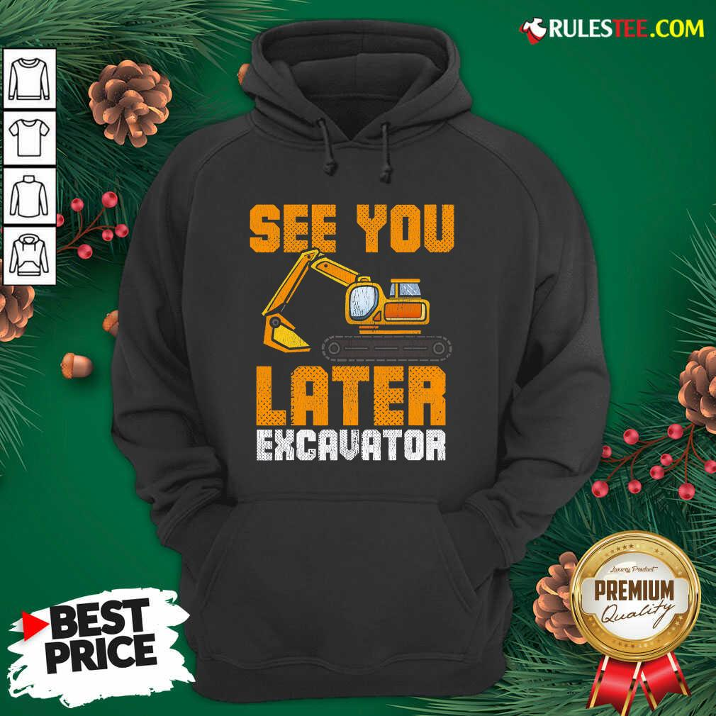 Awesome See Ya Later Excavator Construction Hoodie  - Design By Rulestee.com