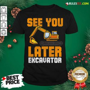 Awesome See Ya Later Excavator Construction Shirt - Design By Rulestee.com