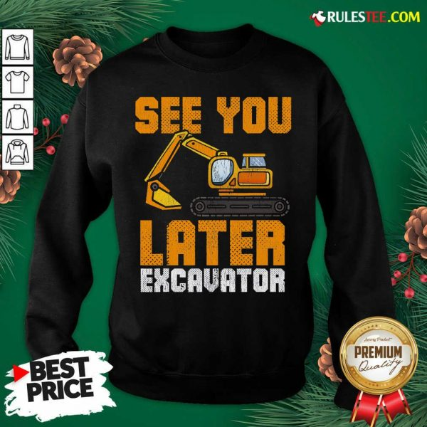 Awesome See Ya Later Excavator Construction Sweatshirt - Design By Rulestee.com