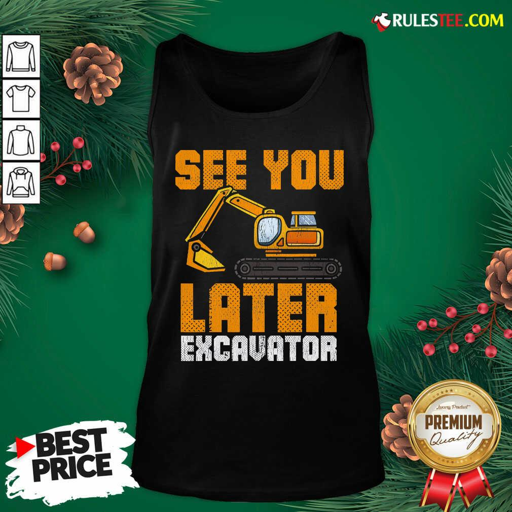 Awesome See Ya Later Excavator Construction Tank Top  - Design By Rulestee.com