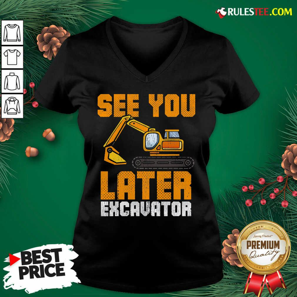 Awesome See Ya Later Excavator Construction V-neck - Design By Rulestee.com