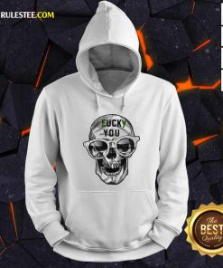 Skull Lucky You Fuck You Hoodie - Design By Rulestee.com