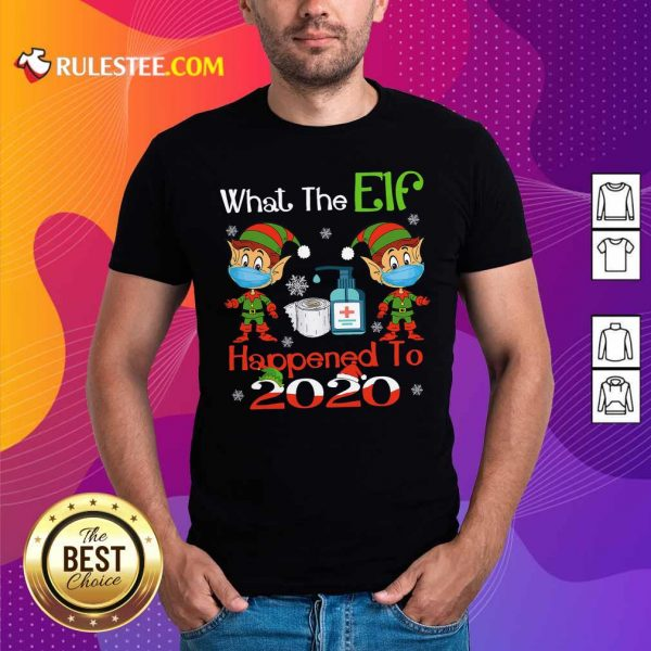 What The Elf Happened To 2020 Wear Mask Covid 19 Xmas Shirt - Design By Rulestee.com