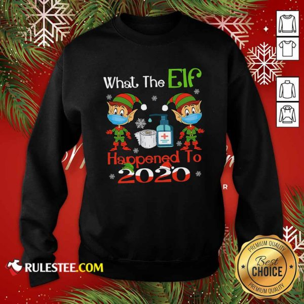 What The Elf Happened To 2020 Wear Mask Covid 19 Xmas Sweatshirt - Design By Rulestee.com