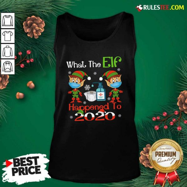 What The Elf Happened To 2020 Wear Mask Covid 19 Xmas Tank Top - Design By Rulestee.com