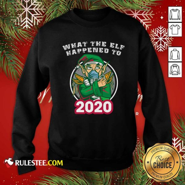 What The Elf Happened To 2020 Wear Mask Toilet Paper Xmas Sweatshirt - Design By Rulestee.com