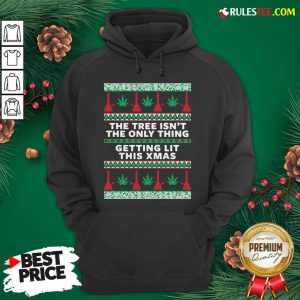 Best The Tree Isnt The Only Thing Getting Lit Ugly Stoner Christmas Hoodie - Design By Rulestee.com