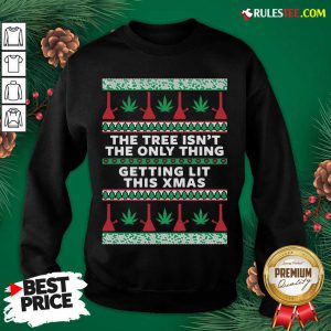 Best The Tree Isnt The Only Thing Getting Lit Ugly Stoner Christmas Sweatshirt - Design By Rulestee.com