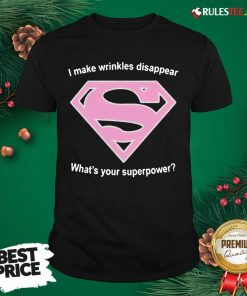 Cool I Make Wrinkles Disappear What's Your Superpower Shirt - Design By Rulestee.com