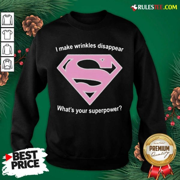 Cool I Make Wrinkles Disappear What's Your Superpower Sweatshirt - Design By Rulestee.com
