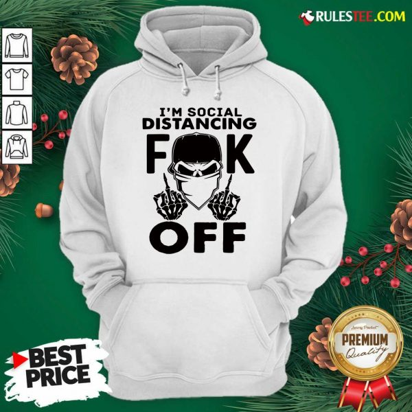 Cool Im Social Distancing Fuck Off Hoodie - Design By Rulestee.com
