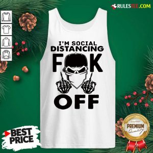 Cool Im Social Distancing Fuck Off Tank Top - Design By Rulestee.com