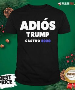 Funny Adios Trump Castro 2020 Shirt - Design By Rulestee.com