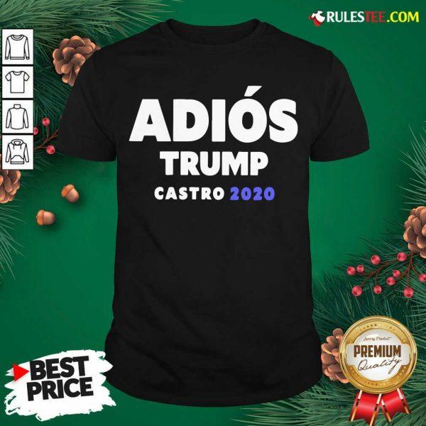 Funny Adios Trump Castro 2020 Shirt - Design By Rulestee.com
