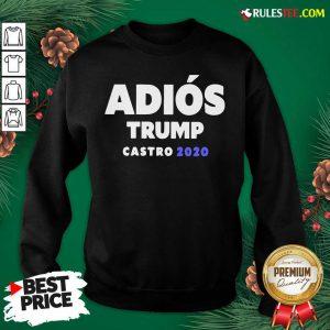 Funny Adios Trump Castro 2020 Sweatshirt - Design By Rulestee.com