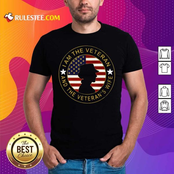 American Flag I Am The Veteran And The Veteran's Wife T-Shirt - Design By Rulestee.com