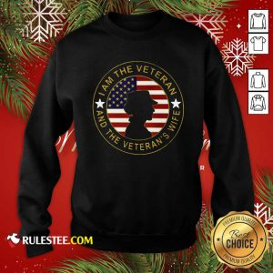 American Flag I Am The Veteran And The Veteran's Wife Sweatshirt - Design By Rulestee.com