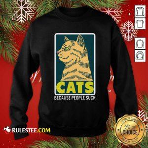 Cats Because People Suck Sweatshirt - Design By Rulestee.com