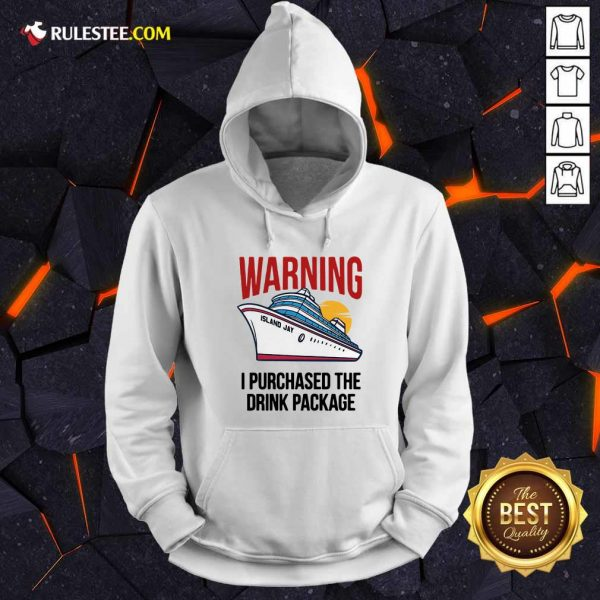 Cruise Warning I Purchased The Drink Package Hoodie - Design By Rulestee.com