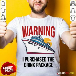 Cruise Warning I Purchased The Drink Package Shirt- Design By Rulestee.com