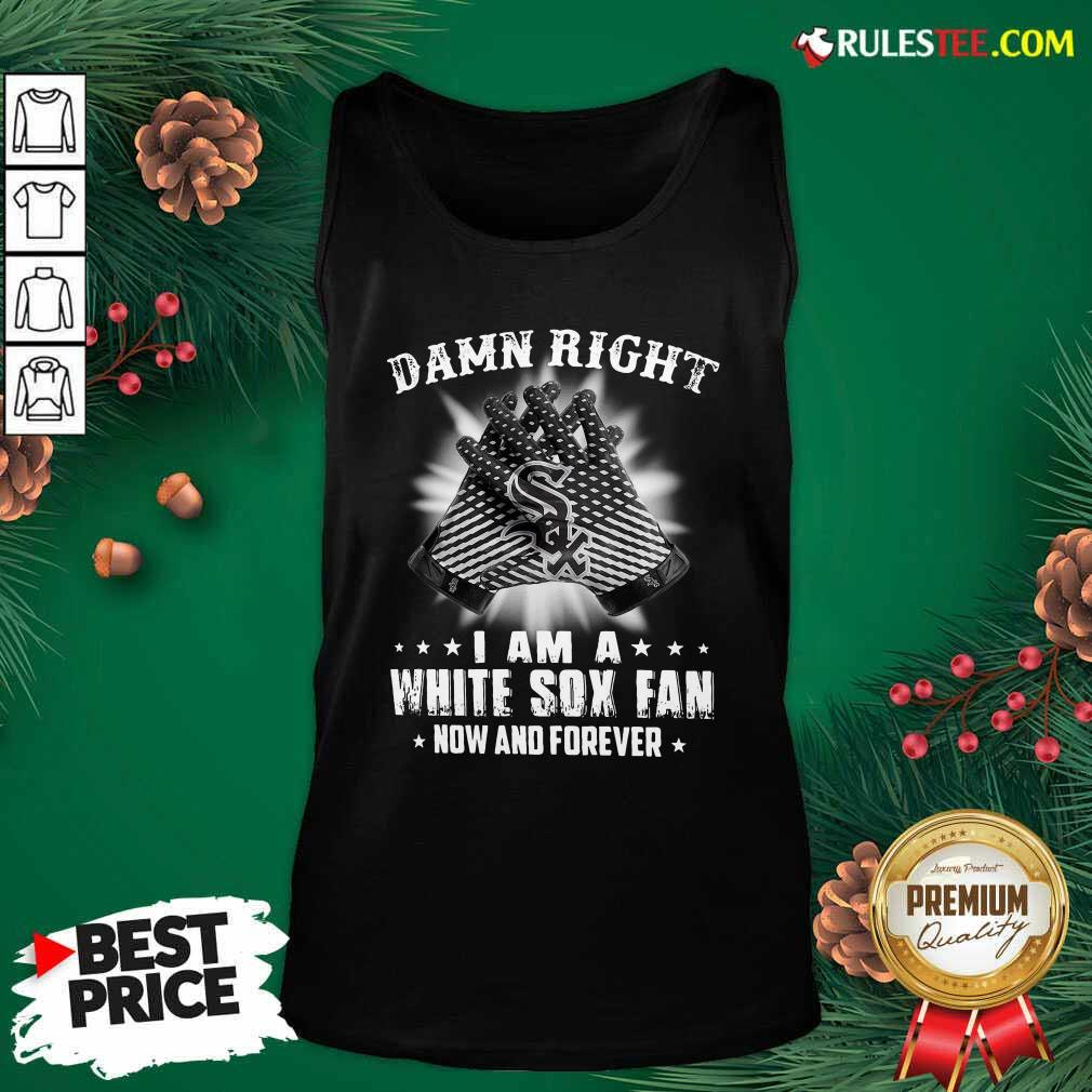 Damn Right I Am A White Sox Fan Now And Forever Stars Tank Top - Design By Rulestee.com