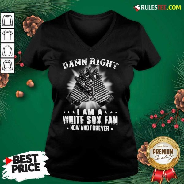 Damn Right I Am A White Sox Fan Now And Forever Stars V-neck - Design By Rulestee.com