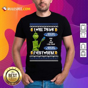 Grinch I Will Drink Bud Light Here Or There I Will Drink Everywhere 2020 Shirt - Design By Rulestee.com
