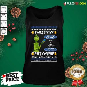 Grinch I Will Drink Bud Light Here Or There I Will Drink Everywhere 2020 Tank Top - Design By Rulestee.com