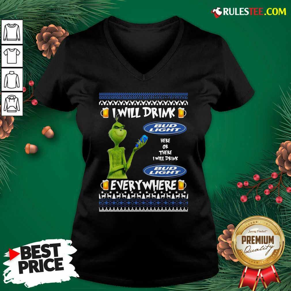 Grinch I Will Drink Bud Light Here Or There I Will Drink Everywhere 2020 V-neck - Design By Rulestee.com