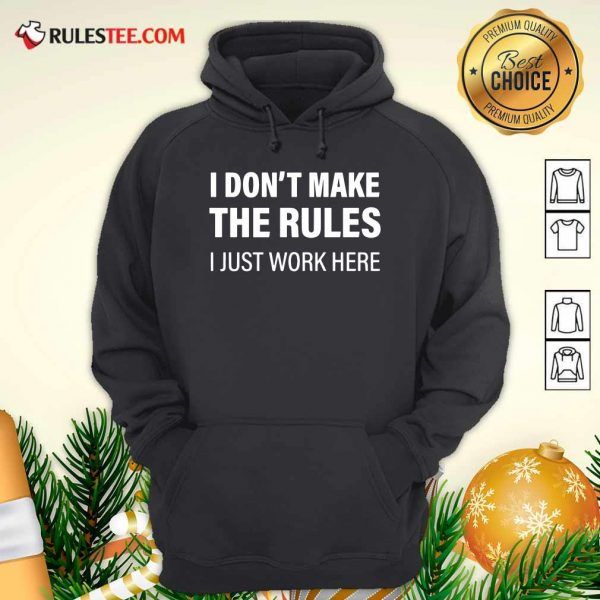 I Don't Make The Rules I Just Work Here Hoodie - Design By Rulestee.com