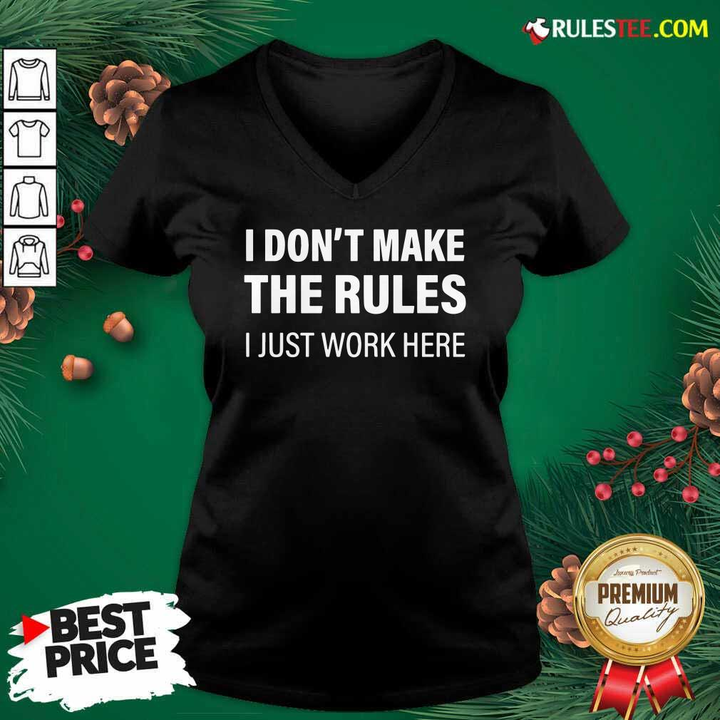 I Don't Make The Rules I Just Work Here V-neck - Design By Rulestee.com
