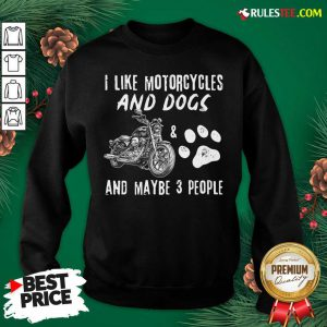 Funny I Like Motorcycles And Dogs And Mabe 3 People Sweatshirt - Design By Rulestee.com
