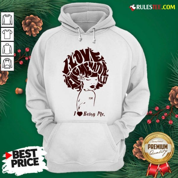 I Love Being Me Natur Ally Hoodie - Design By Rulestee.com